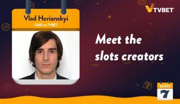 Meet the Slots Creators – TVBET's Vlad Horianskyi Interview